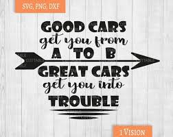 Car Decal Svg Good Cars Get You From A To B Great Cars Get Etsy