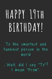 Happy 19th Birthday To The Smartest And Funniest Person In The World Funny 19th Birthday Gift Journal Notebook Diary Unique Greeting Card Alternative By Not A Book