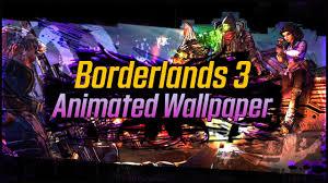 borderlands 3 4k animated wallpaper