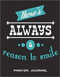 there s always a reason to smile prayer journal happiness living