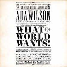 Ada Wilson & That Uncertain Feeling : What The World Wants ...