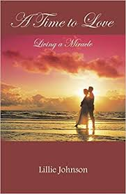 A Time to Love: Living a Miracle: Johnson, Lillie: 9781462403981 ...
