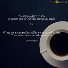a caffeine addict he was quotes writings by nisha varghese