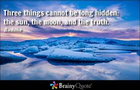 brainy quote three things cannot be long hidden the sun the