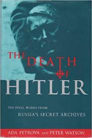 The Death of Hitler: The Final Words from Russia's Secret Archives:  Amazon.co.uk: Petrova, Ada, Watson, Peter: 9781860660290: Books
