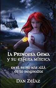 Amazon.com: La princesa Gema y su esfera mística (Spanish Edition) eBook:  Zelaz, Dan, Dudina, Elena, Mirabal, Julissa, Vargas, Nercido, Zelaz, Del Alba,  Burns, Belle, Burns, Alyssa: Kindle Store