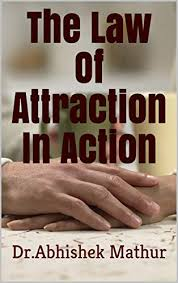 Amazon.com: The Law Of Attraction In Action eBook: Mathur, Dr.Abhishek:  Kindle Store