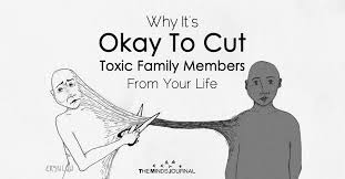 why it s okay to cut toxic family members out of your life