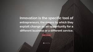 "peter f drucker quote ""innovation is the specific tool of"