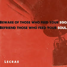 quotes about wisdom beware of those who feed your ego befriend
