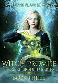 Witch Promise (Spellbound Book 3) by [Hearne, Ivy, Edwards, Ava]
