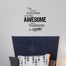 Firesidehome I M In The Business Of Being Awesome And Business Is Good Wall Decal Wayfair