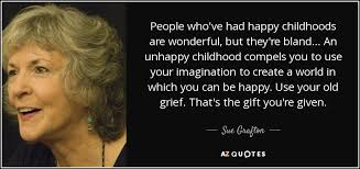 sue grafton quote people who ve had happy childhoods are