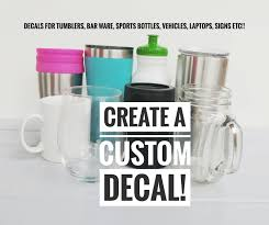 Create Your Own Decal Custom Decal Tumbler Decal Yeti Etsy
