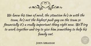 john abraham we know his time of need the situation he s in