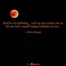 and its my birthday we quotes writings by zafirul saiyed