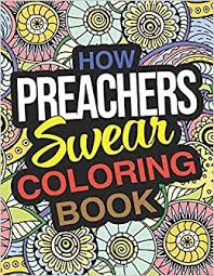 Amazon.com: How Preachers Swear Coloring Book: A Funny Adult Coloring Book  Thank You Gift For Preachers (9798653441431): Abigail Holmes: Books