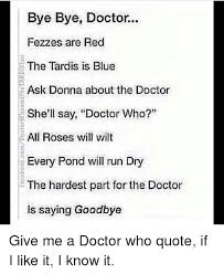 bye bye doctor fezzes are red the tardis is blue ask donna about