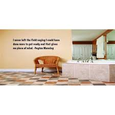 Do It Yourself Wall Decal Sticker I Never Left The Field Saying I Could Have Done More To Get Ready And That Gives Me Piece Of Mind Peyton Manning 22x22 Walmart Com