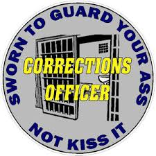 Corrections Officer Sworn To Guard Your Ass Not Kiss It Sticker At Sticker Shoppe