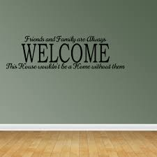 Wall Decal Quote Friends And Family Are Always Welcome This House Would T Jr983 Walmart Com Walmart Com