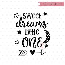 Sweet Dreams Little One Svg Baby Svg Sweet Dreams Svg Dxf Etsy