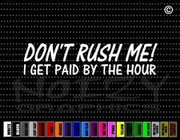 Dont Rush Me I Get Paid By The Hour Funny Cute Car Decal Window Vinyl Sticker Ebay
