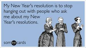 my anti new year s resolution for new years resolution