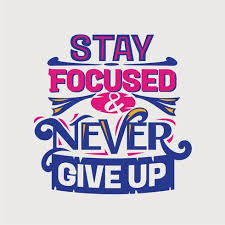 inspirational and motivation quote stay focus and never give up