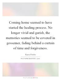 coming home seemed to have started the healing process no