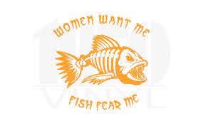 Fishing Decal Women Want Me Fish Fear Me Skeletal Bone Etsy
