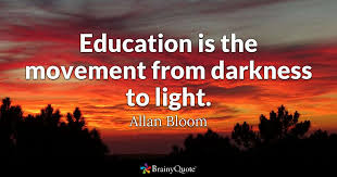 braqiny quote education is the movement from darkness to light