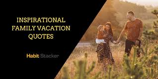 inspirational family vacation quotes habit stacker