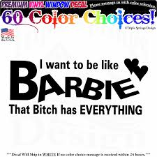 I Want To Be Like Barbie Funny Rude Vinyl Decal Sticker Window Truck C Triple Springs Design