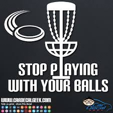 Disc Golf Stop Playing With Your Balls Car Decal Sticker