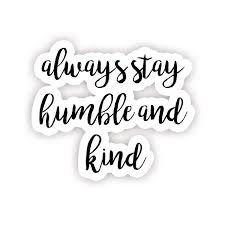 Always Stay Humble And Kind Inspirational Quote Stickers 2 5 Vinyl Decal Laptop Decor Window Vinyl Decal Sticker Walmart Com Walmart Com