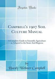 Campbell's 1907 Soil Culture Manual: A Complete Guide to Scientific  Agriculture as Adapted to the Semi-Arid Regions by Hardy Webster Campbell