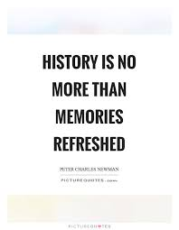 history is no more than memories refreshed picture quotes
