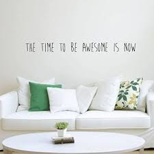 Amazon Com The Time To Be Awesome Is Now Motivational Quote Wall Art Decal Decoration Vinyl Sticker Life Quote Decal Living Room Wall Decor Black 4 X 47 Home Kitchen