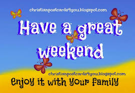 have a great weekend enjoy it your family quotes image nice
