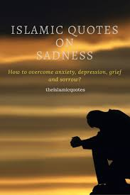 islamic quotes about sadness how islam deals sadness
