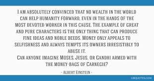 i am absolutely convinced that no wealth in the world can help