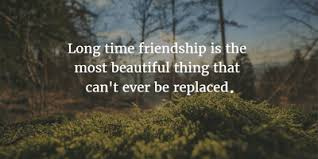 long term friendship quotes to those who accompany you so long