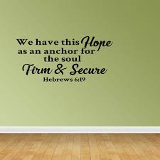 Wall Decal Quote We Have This Hope As An Anchor For The Soul Firm And Secure Hebrews 6 19 Vinyl Sticker Home Decor Pc585 Walmart Com Walmart Com