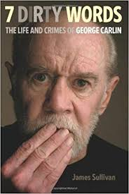 7 Dirty Words: The Life and Crimes of George Carlin: Sullivan ...