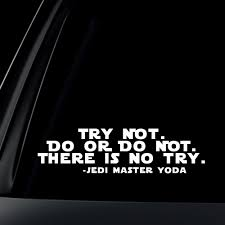Try Not Do Or Do Not Yoda Quote Star Wars Quote