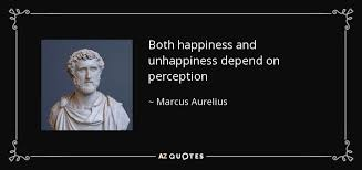 marcus aurelius quote both happiness and unhappiness depend on
