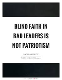 blind faith in bad leaders is not patriotism picture quotes