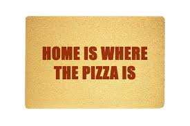 com home is where the pizza is doormat funny sweet home