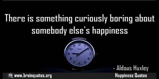 there is something curiously boring about somebody elses happiness
